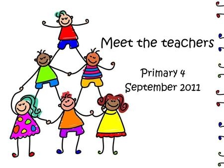 Meet the teachers Primary 4 September 2011. Meet the teachers Mrs Gilhooley P3/4 Miss Findlay P4a Mr Hepburn P4b.