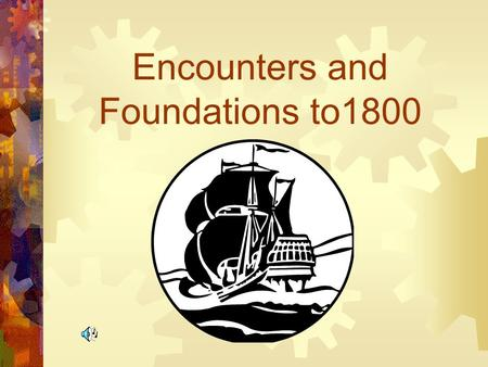 Encounters and Foundations to1800 Beginnings  What do you remember about Early America?  Make a concept map.  Anything goes!!