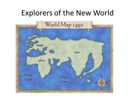 Explorers of the New World. Who were the Conquistadors? Brave and cruel, looking for riches and glory for Spain!