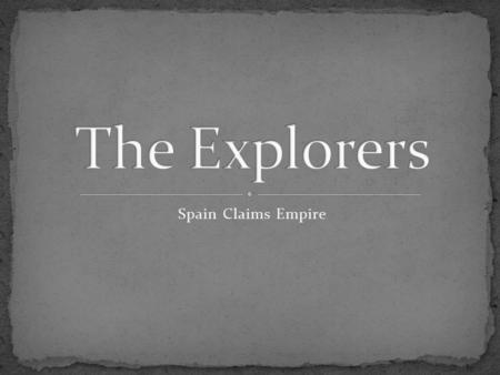 Spain Claims Empire. How many of you would join a voyage of exploration? Why or why not? What are some of the pros/cons of going? What thoughts would.