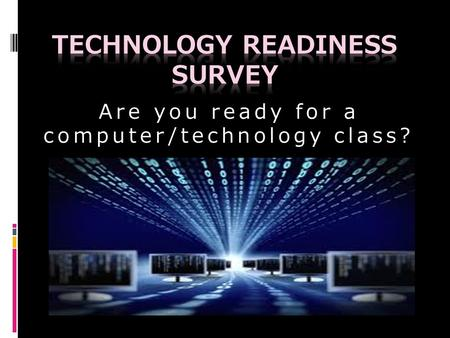 Are you ready for a computer/technology class?. Do you like using a computer? a) Yes b) No.
