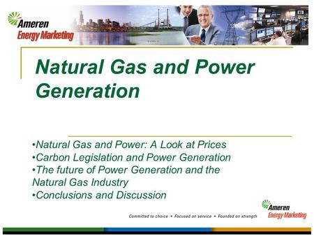 Natural Gas and Power Generation Natural Gas and Power: A Look at Prices Carbon Legislation and Power Generation The future of Power Generation and the.