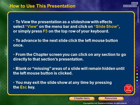 Copyright © by Holt, Rinehart and Winston. All rights reserved. ResourcesChapter menu How to Use This Presentation To View the presentation as a slideshow.