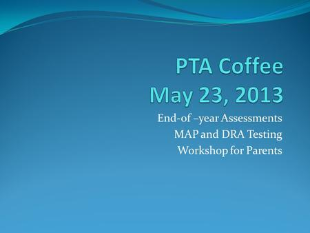 End-of –year Assessments MAP and DRA Testing Workshop for Parents
