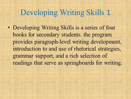 Developing Writing Skills 1 Developing Writing Skills is a series of four books for secondary students. the program provides paragraph-level writing development,