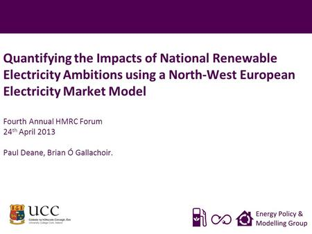 Quantifying the Impacts of National Renewable Electricity Ambitions using a North-West European Electricity Market Model Fourth Annual HMRC Forum 24 th.