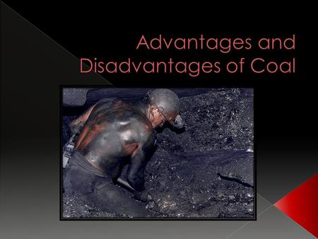  Coal is a nonrenewable hard black rock-like substance which is burned to heat houses and produce electricity and was once used to power trains and boats.