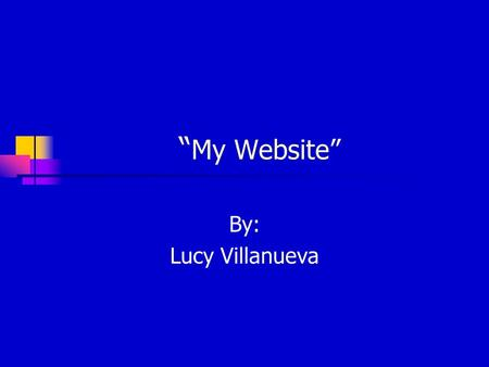 """ My Website"" By: Lucy Villanueva. ""Problems I Encountered While Building My Website…."" Searching for a web page that would let me make my own website."