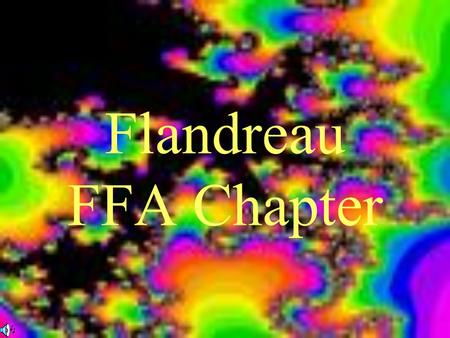 Flandreau FFA Chapter. The FFA Mission The FFA makes a positive difference in the lives of students by developing their potential for premier leadership,
