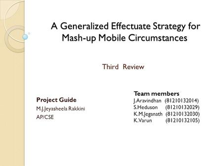 A Generalized Effectuate Strategy for Mash-up Mobile Circumstances A Generalized Effectuate Strategy for Mash-up Mobile Circumstances Project Guide M.J.Jeyasheela.