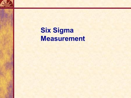 Six Sigma Measurement. Yield and Defects LSL Target Value USL Probability of Defects Probability of Yield.