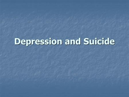 Depression and Suicide. Suicide: Terminology Suicidal ideation (SI)--Thoughts Suicidal ideation (SI)--Thoughts Suicidal threats-- Stated intent to end.