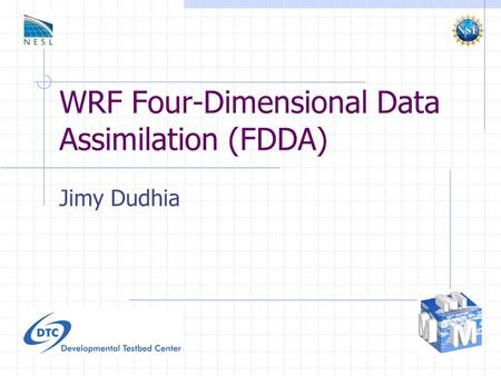WRF Four-Dimensional Data Assimilation (FDDA) Jimy Dudhia.
