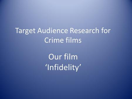 Target Audience Research for Crime films Our film 'Infidelity'