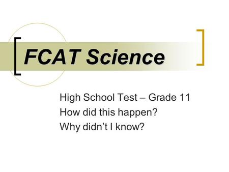FCAT Science High School Test – Grade 11 How did this happen? Why didn't I know?