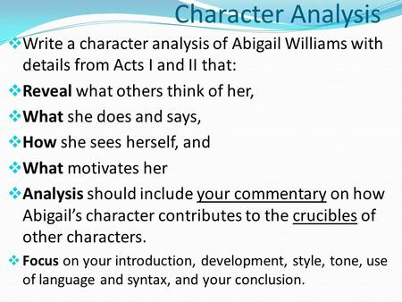 Character Analysis  Write a character analysis of Abigail Williams with details from Acts I and II that:  Reveal what others think of her,  What she.