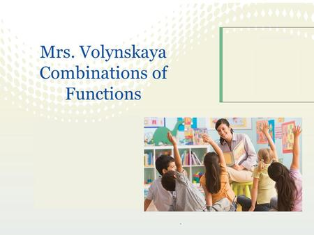 Mrs. Volynskaya Combinations of Functions