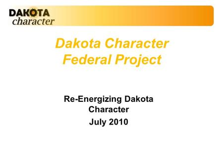 Dakota Character Federal Project Re-Energizing Dakota Character July 2010.