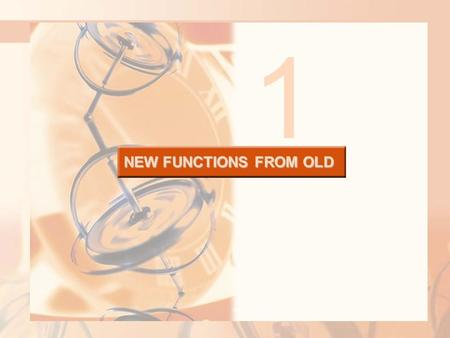 NEW FUNCTIONS FROM OLD 1. 1.3 New Functions from Old Functions In this section, we will learn: How to obtain new functions from old functions and how.