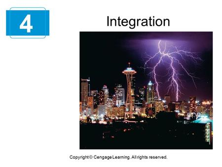 Integration 4 Copyright © Cengage Learning. All rights reserved.