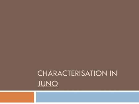 CHARACTERISATION IN JUNO. Characterisation in Juno List the characters in the film. You should have a list of at least 6. For each character, write: 1.