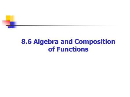 8.6 Algebra and Composition of Functions. that limit the domain of a function are: The most common rules of algebra Rule 1: You can't divide by 0. Rule.