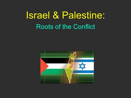 Israel & Palestine: Roots of the Conflict. A. Religious History: Jews and Muslims both trace their roots back to the land now known as Israel Descendents.