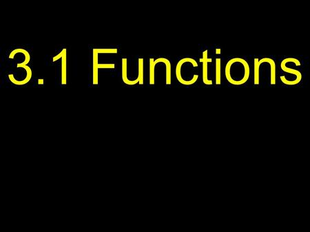 3.1 Functions. X is called the independent variable Y is called the dependent variable.
