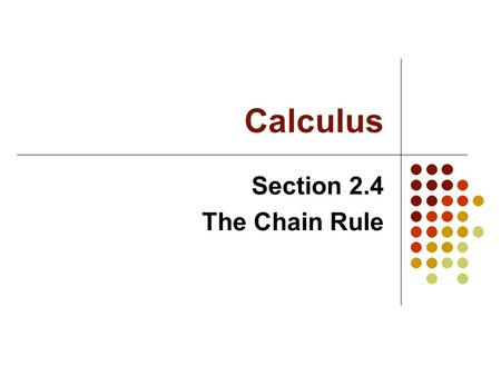Calculus Section 2.4 The Chain Rule. Used for finding the derivative of composite functions Think dimensional analysis Ex. Change 17hours to seconds.