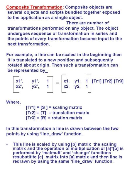 Composite Transformation: Composite objects are several objects and scripts bundled together exposed to the application as a single object. There are number.