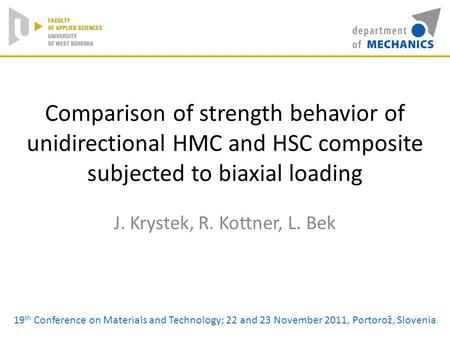 Comparison of strength behavior of unidirectional HMC and HSC composite subjected to biaxial loading J. Krystek, R. Kottner, L. Bek 19 th Conference on.