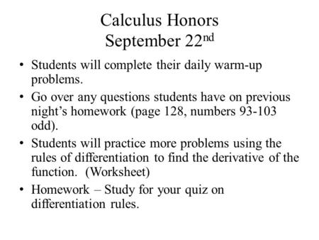 Calculus Honors September 22 nd Students will complete their daily warm-up problems. Go over any questions students have on previous night's homework (page.