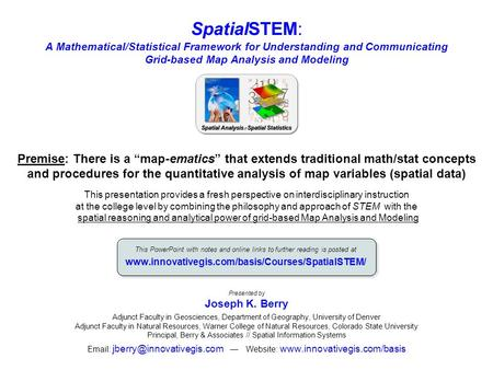 SpatialSTEM: A Mathematical/Statistical Framework for Understanding and Communicating Grid-based Map Analysis and Modeling Presented by Joseph K. Berry.
