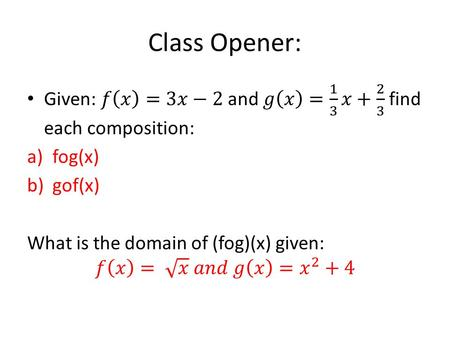 Class Opener:. Identifying a Composite Function: