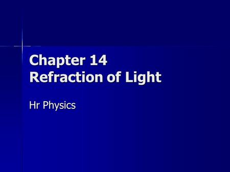 Chapter 14 Refraction of Light Hr Physics. Sorry this is late.