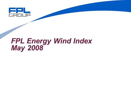 FPL Energy Wind Index May 2008. 2 FPL Energy Wind Index Rolling 15 months, current portfolio 1 1 Average wind speed for the period from those reference.
