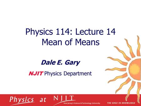 Physics 114: Lecture 14 Mean of Means Dale E. Gary NJIT Physics Department.