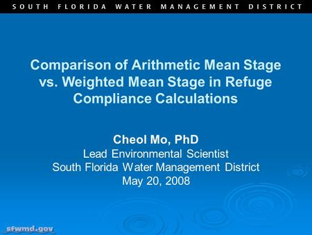 Comparison of Arithmetic Mean Stage vs. Weighted Mean Stage in Refuge Compliance Calculations Cheol Mo, PhD Lead Environmental Scientist South Florida.