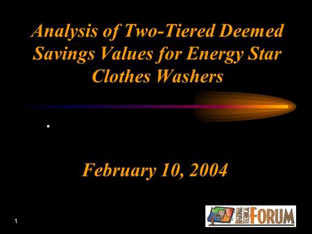 1 Analysis of Two-Tiered Deemed Savings Values for Energy Star Clothes Washers February 10, 2004.