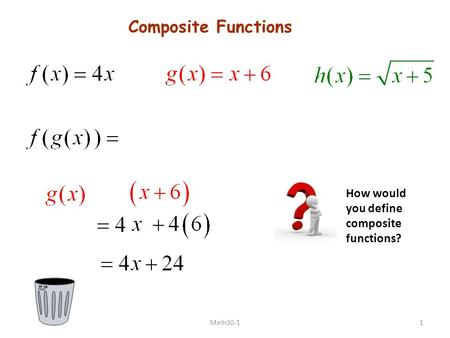 Composite Functions How would you define composite functions? Math30-11.