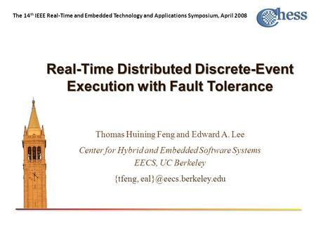 The 14 th IEEE Real-Time and Embedded Technology and Applications Symposium, April 2008 Real-Time Distributed Discrete-Event Execution with Fault Tolerance.