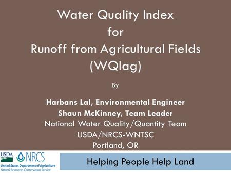 Water Quality Index for Runoff from Agricultural Fields (WQIag) By Harbans Lal, Environmental Engineer Shaun McKinney, Team Leader National Water Quality/Quantity.