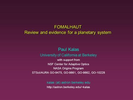 FOMALHAUT Review and evidence for a planetary system Paul Kalas University of California at Berkeley with support from NSF Center for Adaptive Optics NASA.