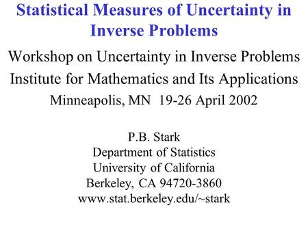 Statistical Measures of Uncertainty in Inverse Problems Workshop on Uncertainty in Inverse Problems Institute for Mathematics and Its Applications Minneapolis,