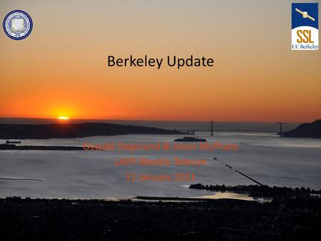 Berkeley Update Oswald Siegmund & Jason McPhate LAPP Weekly Telecon 11 January 2011.