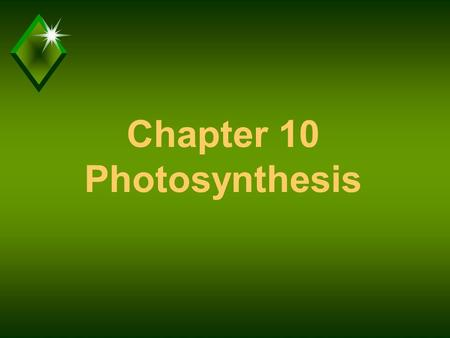 Chapter 10 Photosynthesis. Photosynthesis u Process by which plants use light energy to make food (not energy).