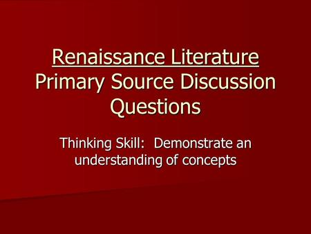 Renaissance Literature Primary Source Discussion Questions Thinking Skill: Demonstrate an understanding of concepts.