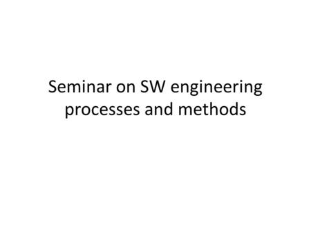 Seminar on SW engineering processes and methods. Goals Study what research results show about real benefits of Agile, Lean and other hype trends Analyze.