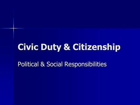 Civic Duty & Citizenship Political & Social Responsibilities.