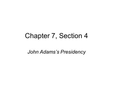 Chapter 7, Section 4 John Adams's Presidency. The Election of 1796 New Era in United States Politics –More than one candidate ran for president Political.